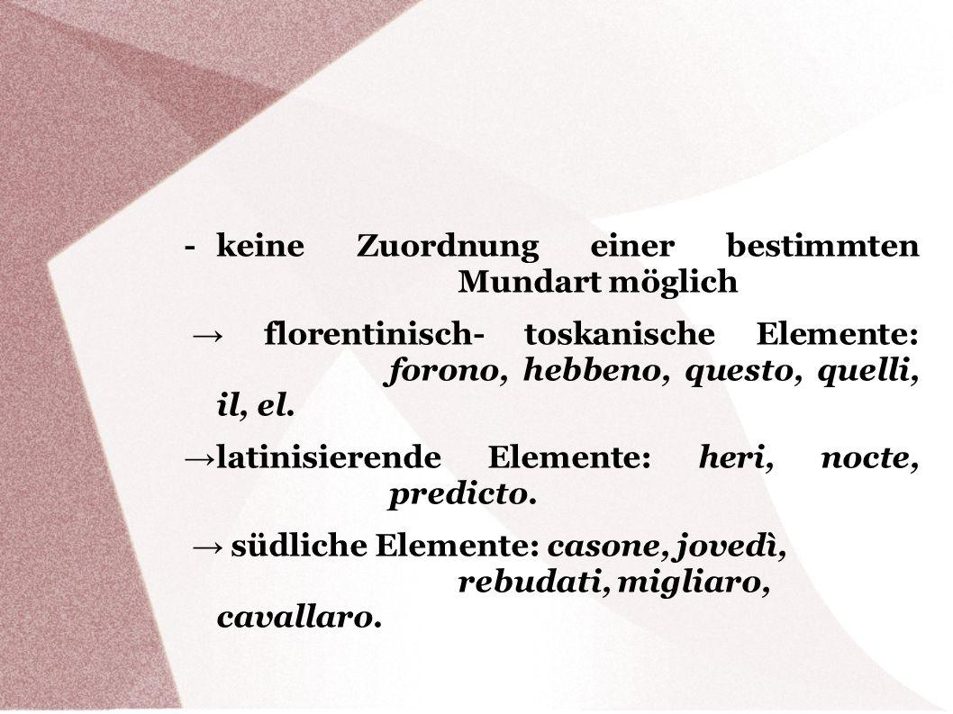 - keine Zuordnung einer bestimmten Mundart möglich florentinisch- toskanische Elemente: forono, hebbeno, questo, quelli, il, el. latinisierende Elemen