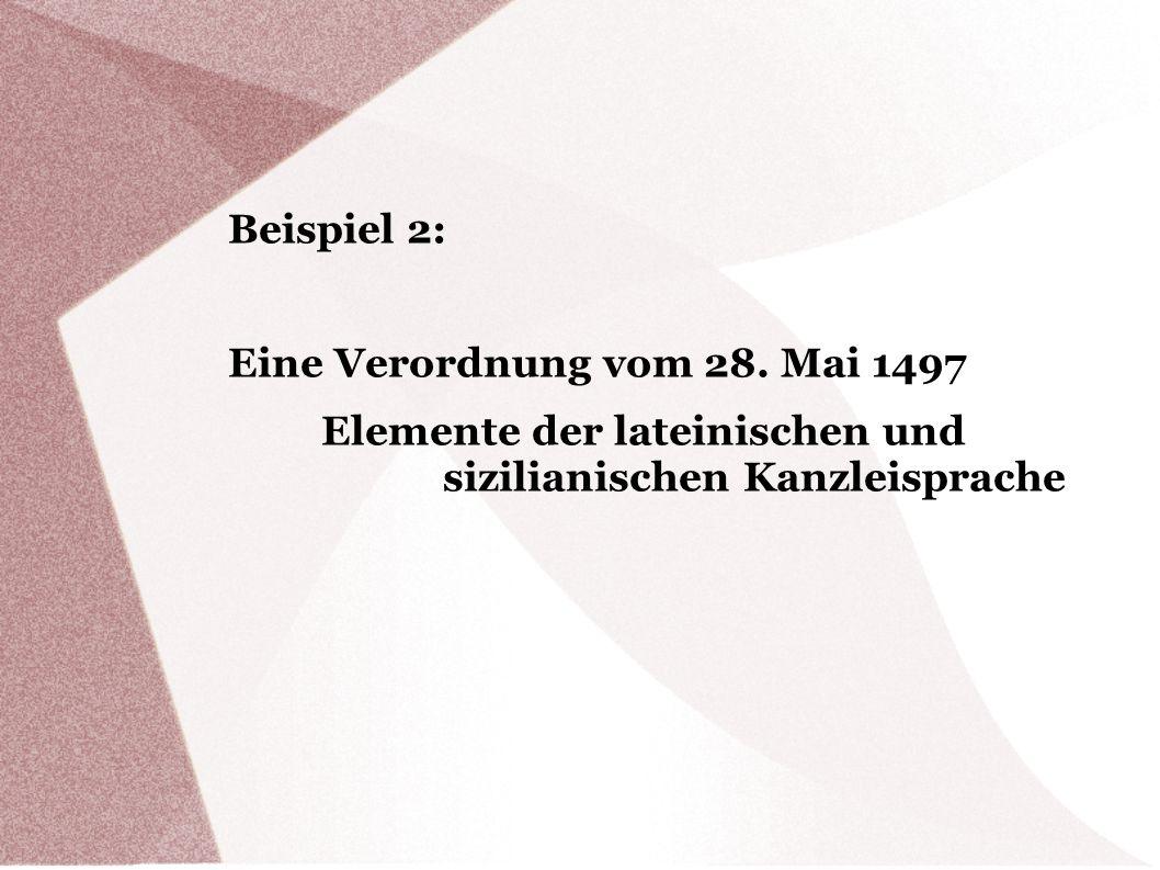 Beispiel 2: Eine Verordnung vom 28. Mai 1497 Elemente der lateinischen und sizilianischen Kanzleisprache