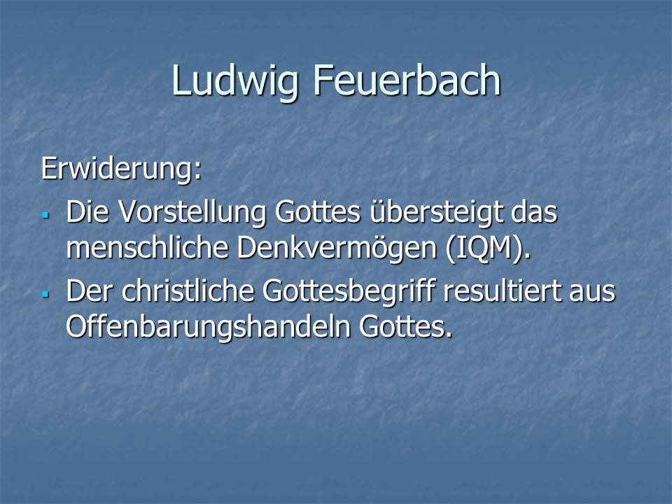 Ludwig Feuerbach Erwiderung: Die Vorstellung Gottes übersteigt das menschliche Denkvermögen (IQM). Die Vorstellung Gottes übersteigt das menschliche D