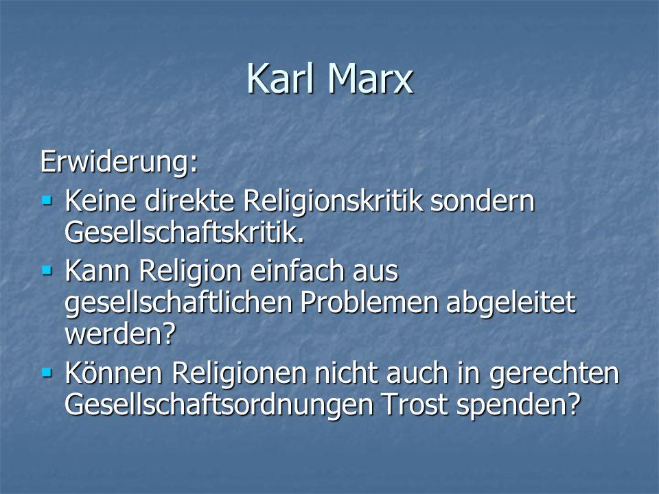 Karl Marx Erwiderung: Keine direkte Religionskritik sondern Gesellschaftskritik. Keine direkte Religionskritik sondern Gesellschaftskritik. Kann Relig