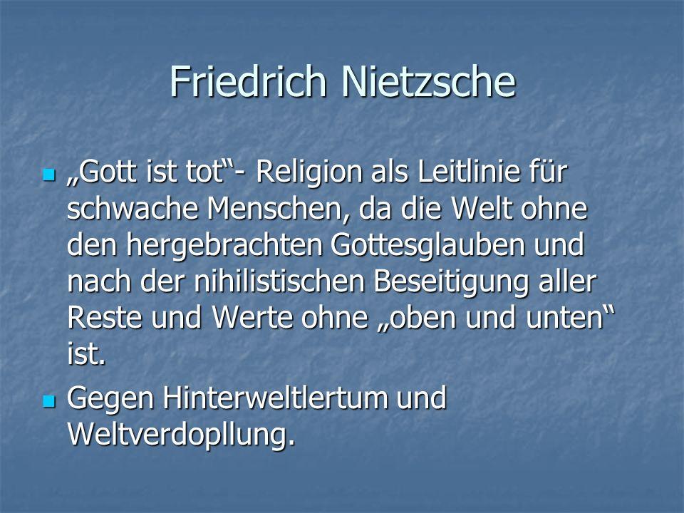 Friedrich Nietzsche Gott ist tot- Religion als Leitlinie für schwache Menschen, da die Welt ohne den hergebrachten Gottesglauben und nach der nihilist