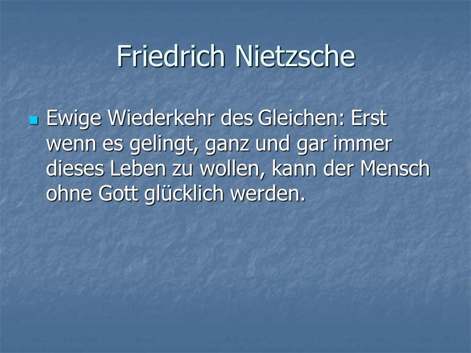Friedrich Nietzsche Ewige Wiederkehr des Gleichen: Erst wenn es gelingt, ganz und gar immer dieses Leben zu wollen, kann der Mensch ohne Gott glücklic