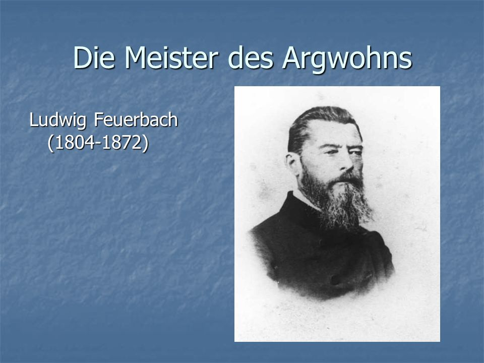 Die Meister des Argwohns Ludwig Feuerbach (1804-1872)