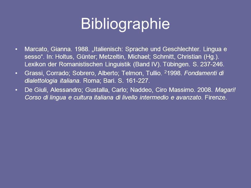 Bibliographie Marcato, Gianna. 1988. Italienisch: Sprache und Geschlechter. Lingua e sesso. In: Holtus, Günter; Metzeltin, Michael; Schmitt, Christian
