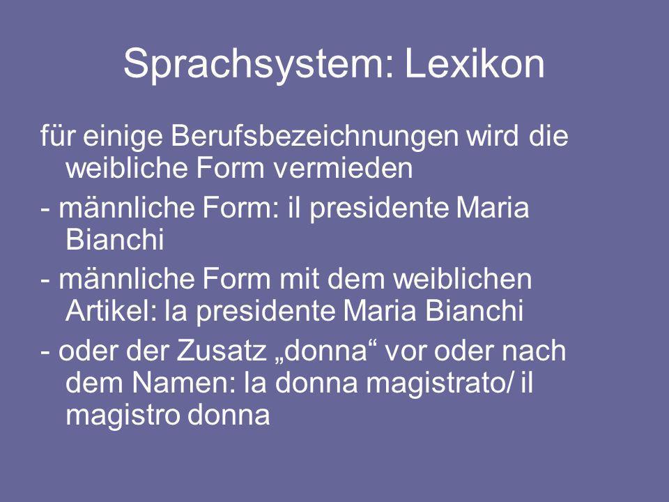 Sprachsystem: Lexikon für einige Berufsbezeichnungen wird die weibliche Form vermieden - männliche Form: il presidente Maria Bianchi - männliche Form