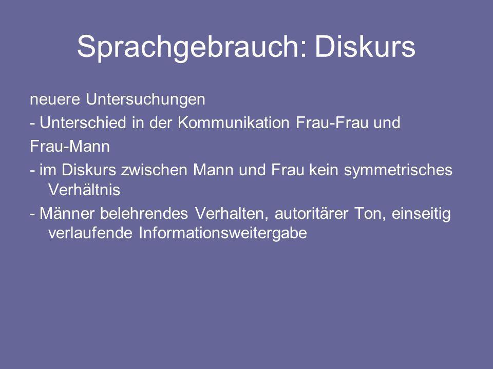 Sprachgebrauch: Diskurs neuere Untersuchungen - Unterschied in der Kommunikation Frau-Frau und Frau-Mann - im Diskurs zwischen Mann und Frau kein symm