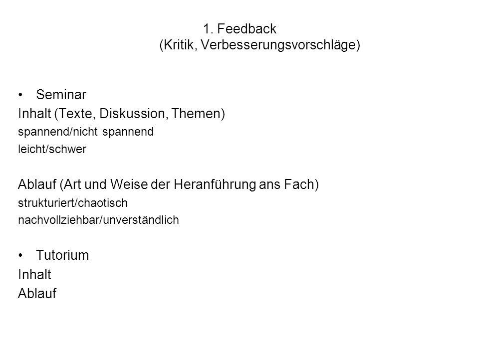 1. Feedback (Kritik, Verbesserungsvorschläge) Seminar Inhalt (Texte, Diskussion, Themen) spannend/nicht spannend leicht/schwer Ablauf (Art und Weise d