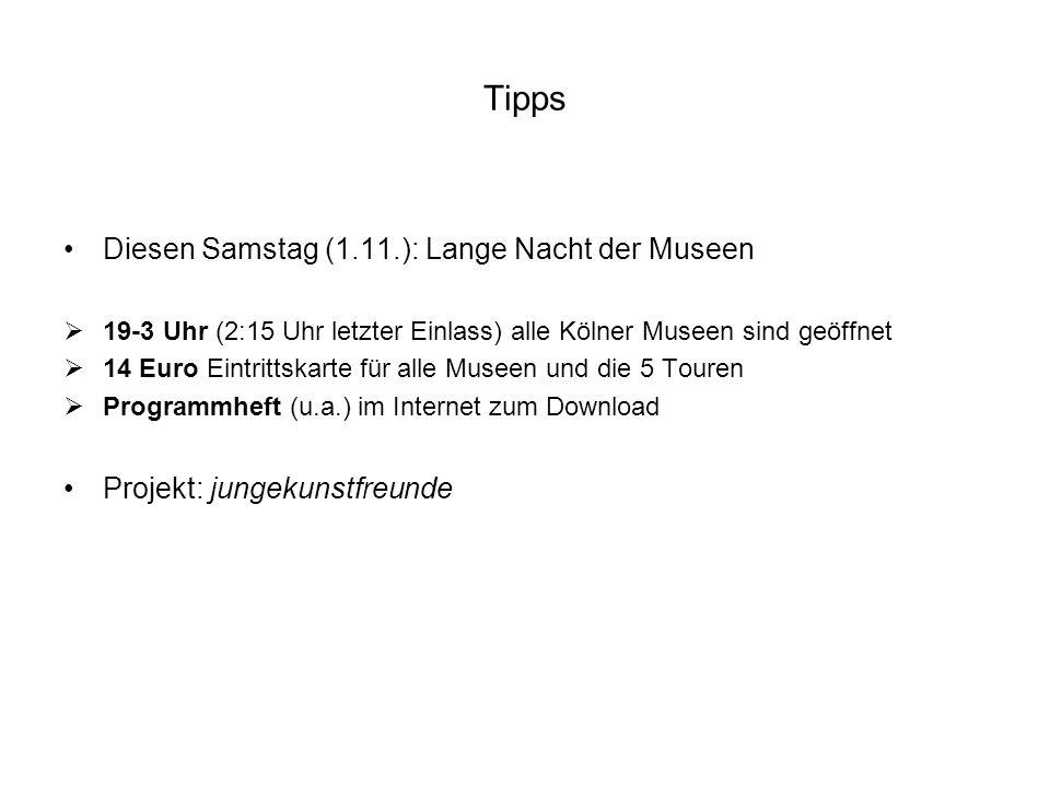 Tipps Diesen Samstag (1.11.): Lange Nacht der Museen 19-3 Uhr (2:15 Uhr letzter Einlass) alle Kölner Museen sind geöffnet 14 Euro Eintrittskarte für a