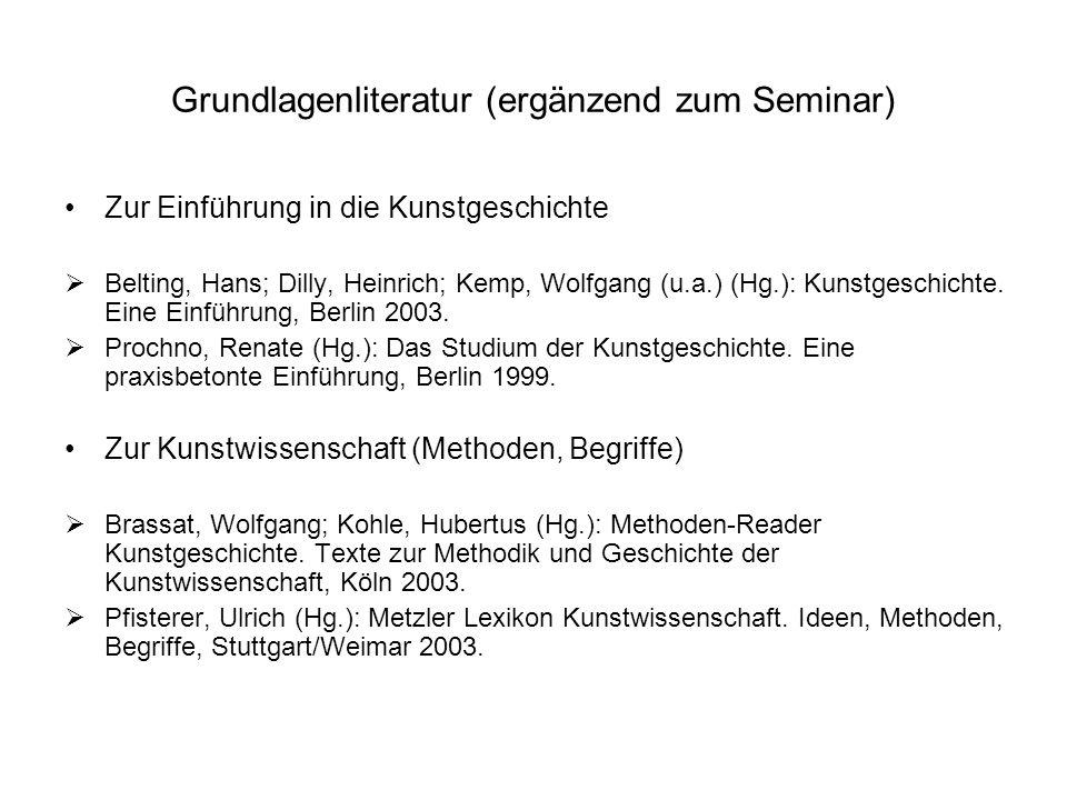 Grundlagenliteratur (ergänzend zum Seminar) Zur Einführung in die Kunstgeschichte Belting, Hans; Dilly, Heinrich; Kemp, Wolfgang (u.a.) (Hg.): Kunstge