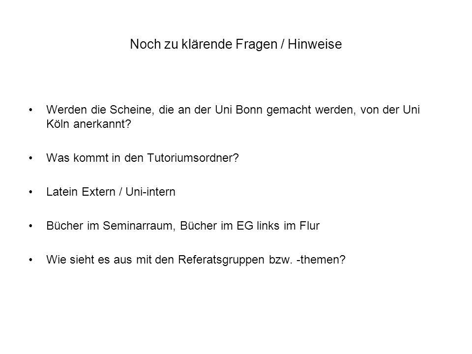 Noch zu klärende Fragen / Hinweise Werden die Scheine, die an der Uni Bonn gemacht werden, von der Uni Köln anerkannt? Was kommt in den Tutoriumsordne