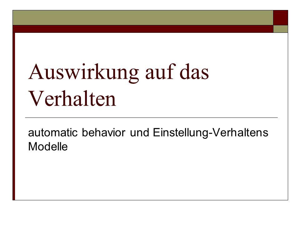 Auswirkung auf das Verhalten automatic behavior und Einstellung-Verhaltens Modelle