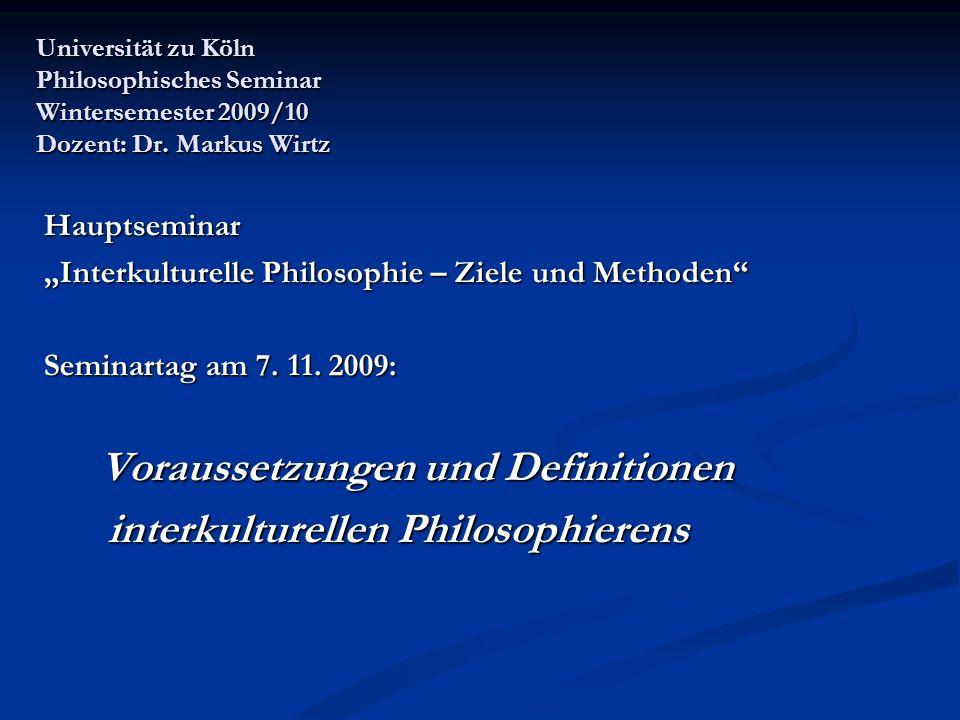 Themen: 7.11. 2009: Voraussetzungen und Definitionen interkulturellen Philosophierens 7.