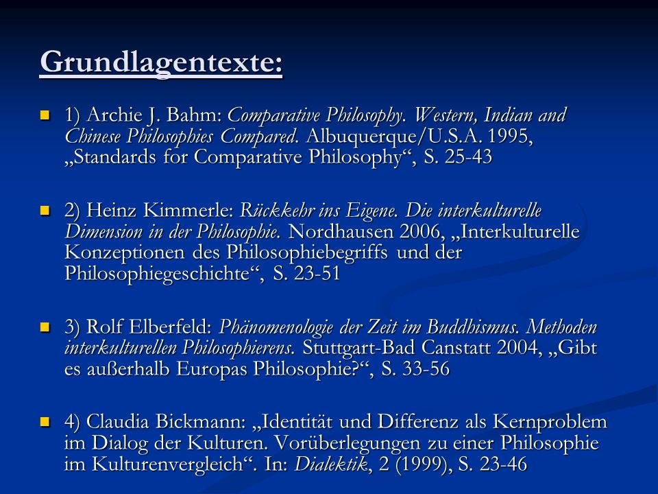 Grundlagentexte: 1) Archie J. Bahm: Comparative Philosophy. Western, Indian and Chinese Philosophies Compared. Albuquerque/U.S.A. 1995, Standards for