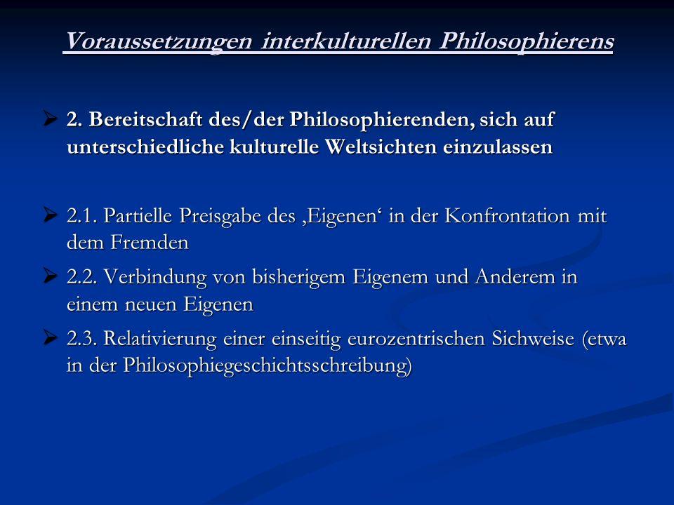 Voraussetzungen interkulturellen Philosophierens 2. Bereitschaft des/der Philosophierenden, sich auf unterschiedliche kulturelle Weltsichten einzulass