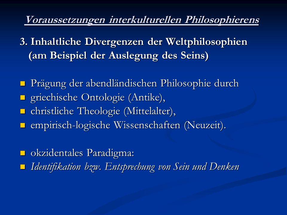 Voraussetzungen interkulturellen Philosophierens Paradigma der indischen Philosophie (Veden-Tradition des Hinduismus, Buddhismus): Paradigma der indischen Philosophie (Veden-Tradition des Hinduismus, Buddhismus): das Geheimnis des Seins als Nichts (Leere) das Geheimnis des Seins als Nichts (Leere) Paradigma der chinesischen Philosophie (Daoismus, Neo-Konfuzianismus, Buddhisms): Paradigma der chinesischen Philosophie (Daoismus, Neo-Konfuzianismus, Buddhisms): die Welt als kontinuierliches Werden die Welt als kontinuierliches Werden