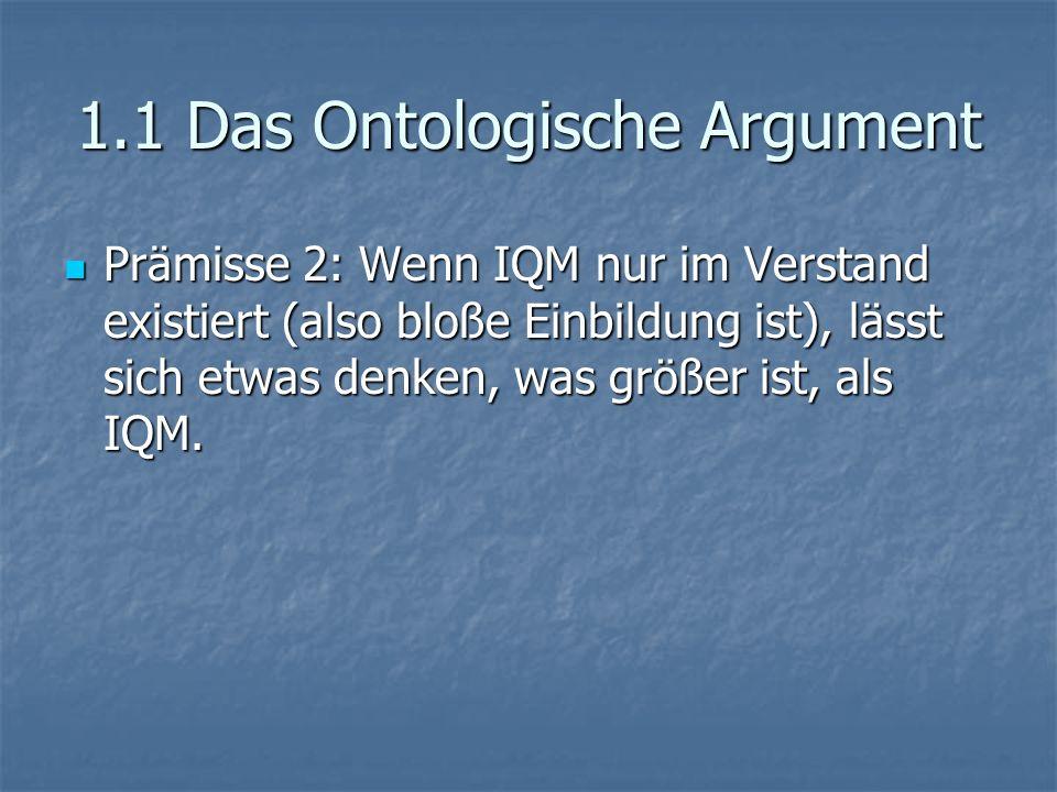 Prämisse 2: Wenn IQM nur im Verstand existiert (also bloße Einbildung ist), lässt sich etwas denken, was größer ist, als IQM. Prämisse 2: Wenn IQM nur