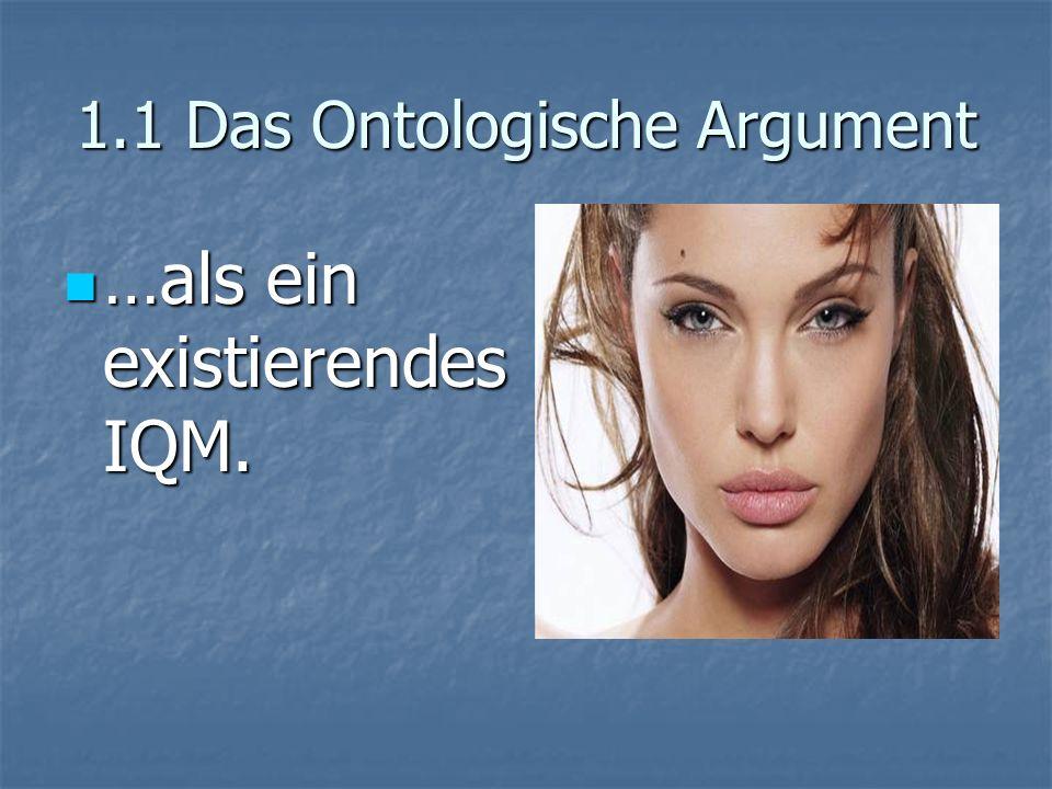 1.1 Das Ontologische Argument …als ein existierendes IQM. …als ein existierendes IQM.