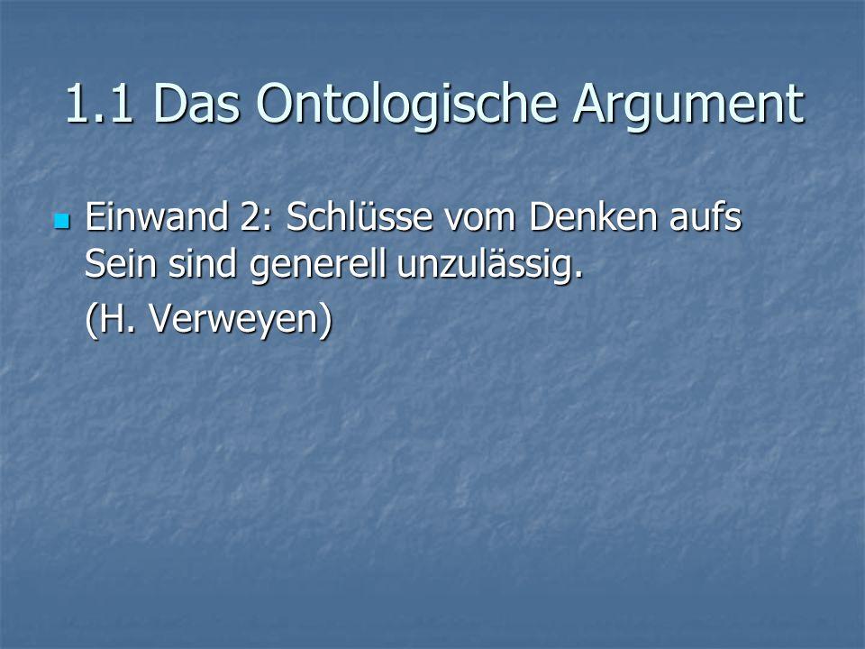 1.1 Das Ontologische Argument Einwand 2: Schlüsse vom Denken aufs Sein sind generell unzulässig. Einwand 2: Schlüsse vom Denken aufs Sein sind generel