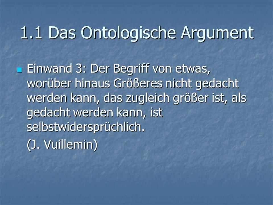 1.1 Das Ontologische Argument Einwand 3: Der Begriff von etwas, worüber hinaus Größeres nicht gedacht werden kann, das zugleich größer ist, als gedacht werden kann, ist selbstwidersprüchlich.