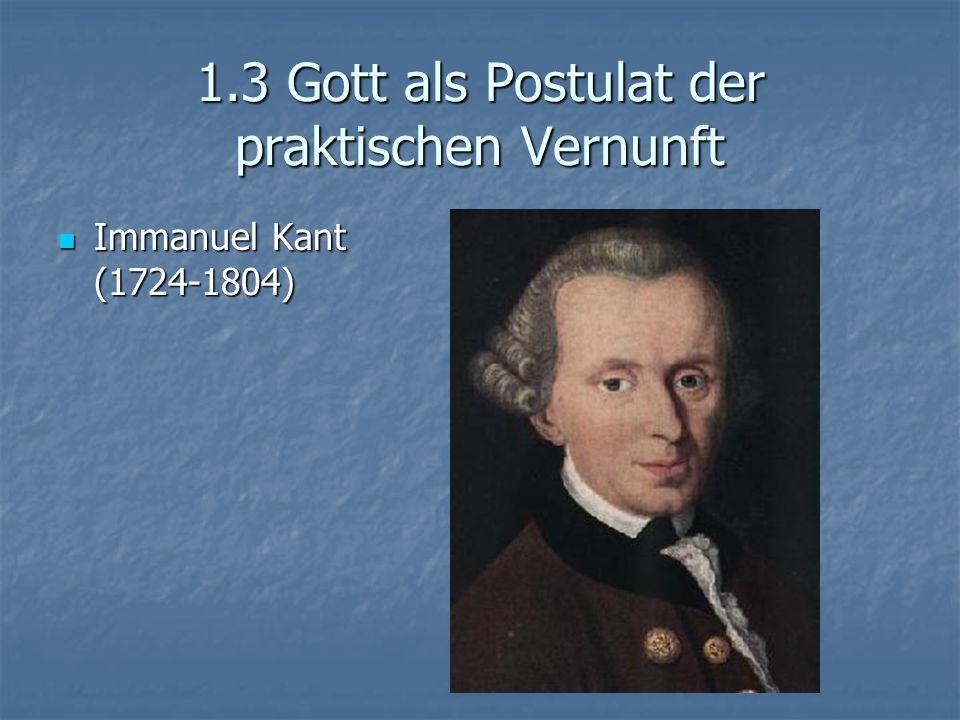 1.3 Gott als Postulat der praktischen Vernunft Immanuel Kant (1724-1804) Immanuel Kant (1724-1804)