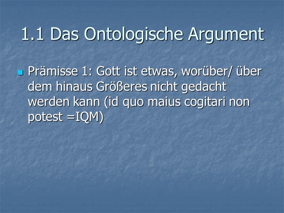 1.1 Das Ontologische Argument Prämisse 1: Gott ist etwas, worüber/ über dem hinaus Größeres nicht gedacht werden kann (id quo maius cogitari non potes