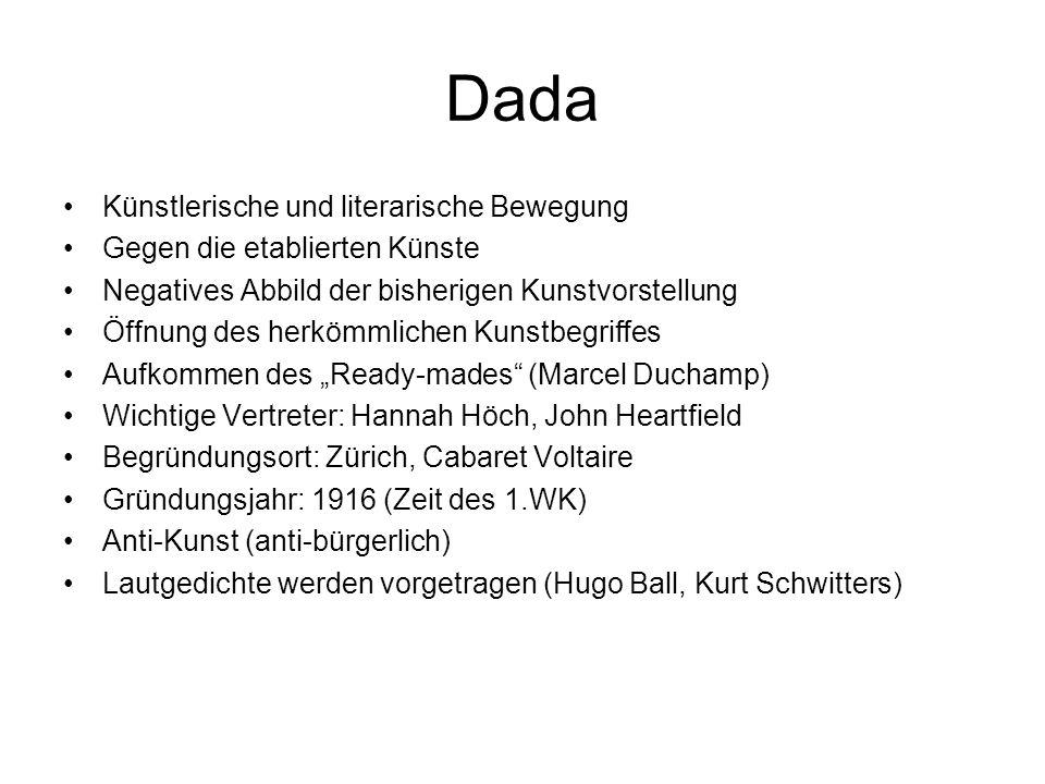 Historischer Vorläufer: Dada 1917 in Zürich von Tristan Tzara gegründete Zeitschrift (1917- 1919 entstehen 5 Ausgaben, später noch 2 in Paris) Zeitschrift als Sprachrohr für den Dadaismus frz.: Spielzeugpferd literarisch-künstlerische Bewegung, die gegen den Wahnsinn der Zeit (herrschende Politik, Militarismus, etablierte Kunst) opponierte Beginn im Cabaret Voltaire in Zürich (Künstler-Exil) 1916 Mitbegründer: Dichter Hugo Ball, Huelsenbeck, Tristan Tzara, Maler Hans Arp, Max Ernst, Marcel Janco gegen das kultivierte, wohlhabende Bürgertum (Bourgeoisie), das sie für Krieg und Misstände verantwortlich machten
