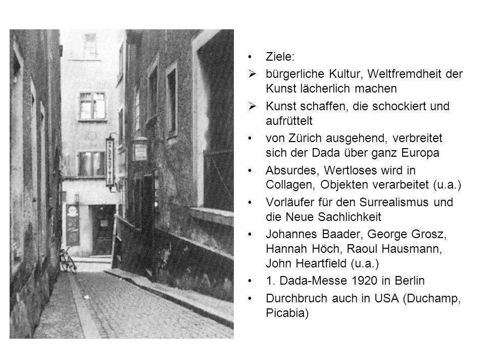 Ziele: bürgerliche Kultur, Weltfremdheit der Kunst lächerlich machen Kunst schaffen, die schockiert und aufrüttelt von Zürich ausgehend, verbreitet sich der Dada über ganz Europa Absurdes, Wertloses wird in Collagen, Objekten verarbeitet (u.a.) Vorläufer für den Surrealismus und die Neue Sachlichkeit Johannes Baader, George Grosz, Hannah Höch, Raoul Hausmann, John Heartfield (u.a.) 1.