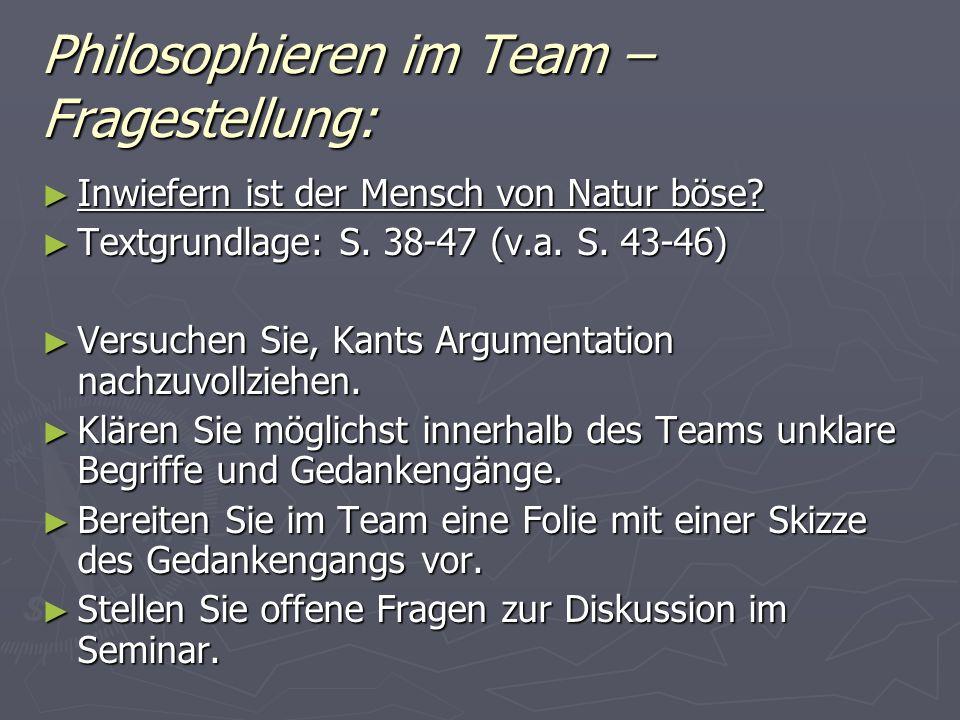 Philosophieren im Team – Fragestellung: Inwiefern ist der Mensch von Natur böse? Inwiefern ist der Mensch von Natur böse? Textgrundlage: S. 38-47 (v.a