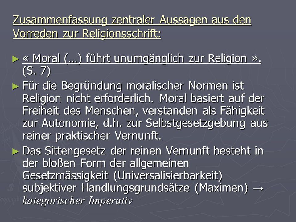 Zusammenfassung zentraler Aussagen aus den Vorreden zur Religionsschrift: « Moral (…) führt unumgänglich zur Religion ». (S. 7) « Moral (…) führt unum