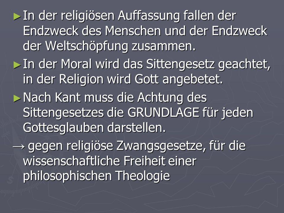 In der religiösen Auffassung fallen der Endzweck des Menschen und der Endzweck der Weltschöpfung zusammen. In der religiösen Auffassung fallen der End