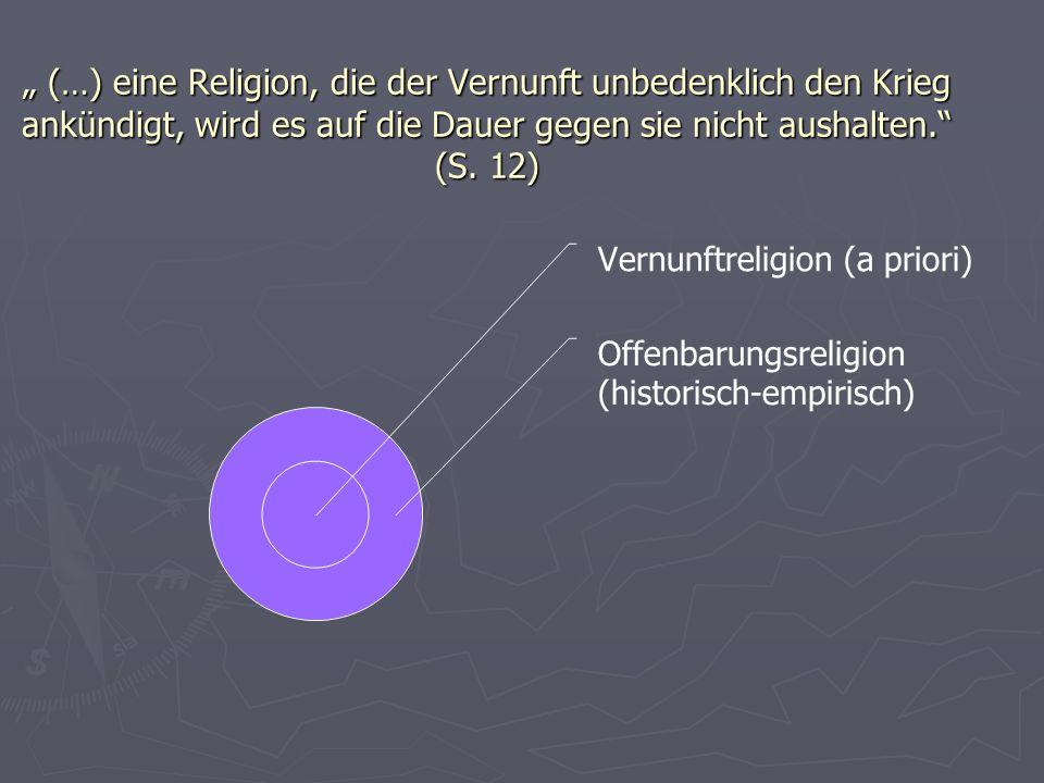 (…) eine Religion, die der Vernunft unbedenklich den Krieg ankündigt, wird es auf die Dauer gegen sie nicht aushalten. (S. 12) (…) eine Religion, die