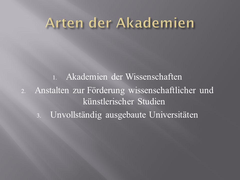 1. Akademien der Wissenschaften 2. Anstalten zur Förderung wissenschaftlicher und künstlerischer Studien 3. Unvollständig ausgebaute Universitäten