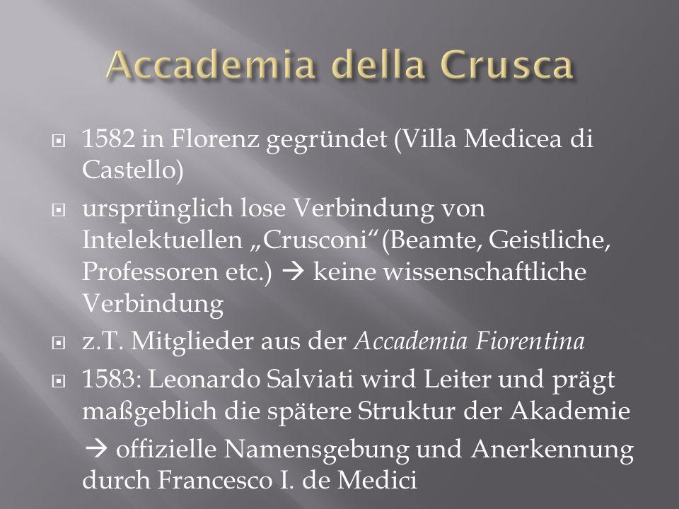 1582 in Florenz gegründet (Villa Medicea di Castello) ursprünglich lose Verbindung von Intelektuellen Crusconi(Beamte, Geistliche, Professoren etc.) k