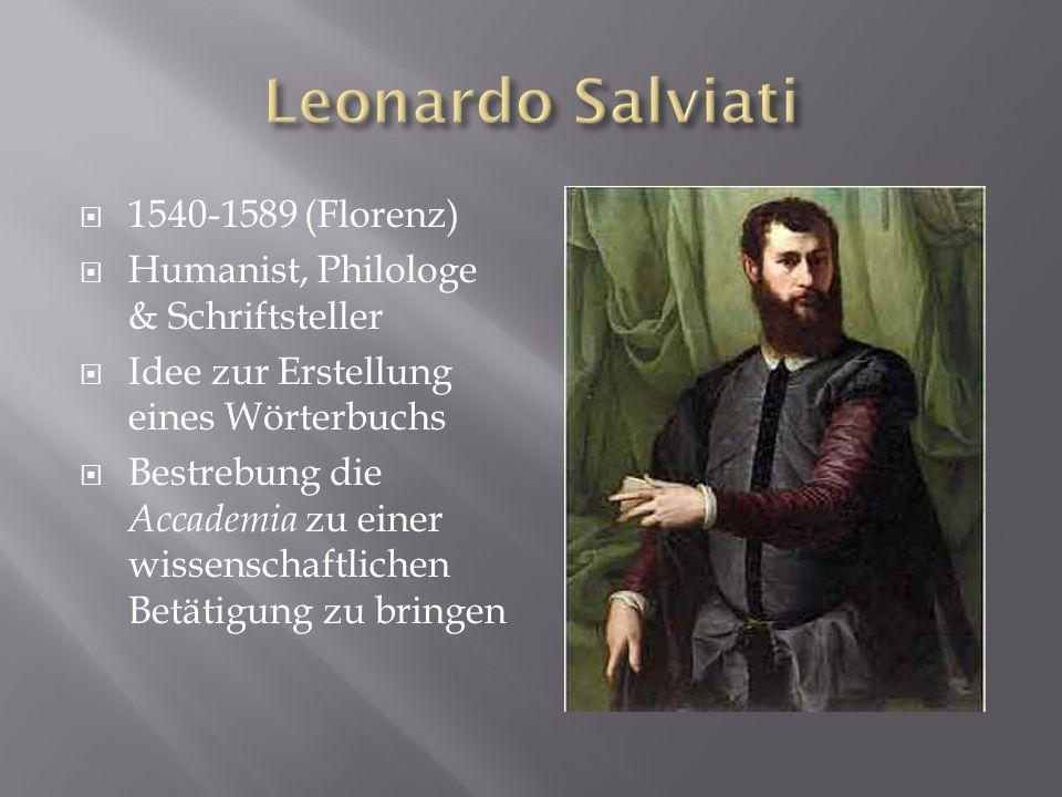 1540-1589 (Florenz) Humanist, Philologe & Schriftsteller Idee zur Erstellung eines Wörterbuchs Bestrebung die Accademia zu einer wissenschaftlichen Be