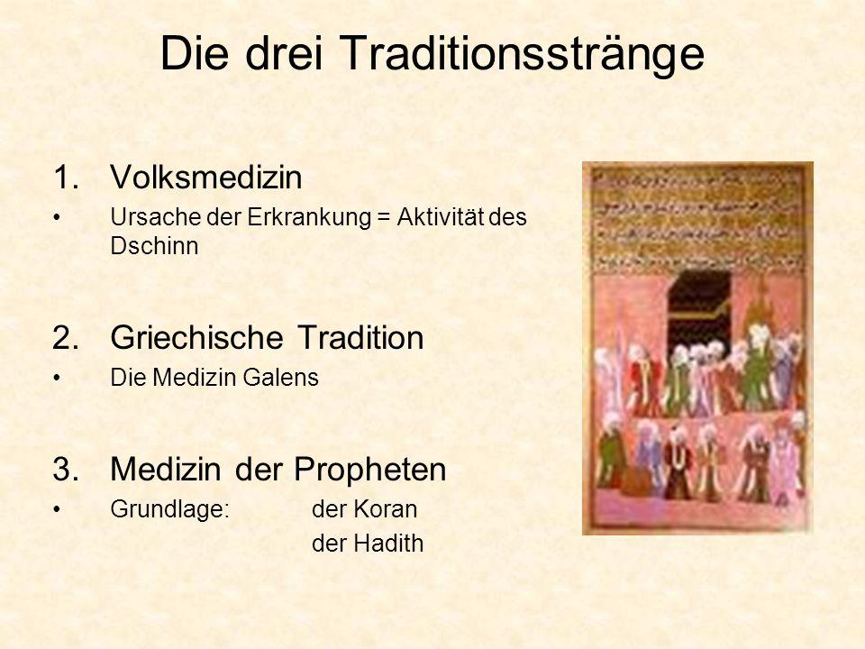 Die drei Traditionsstränge 1.Volksmedizin Ursache der Erkrankung = Aktivität des Dschinn 2.Griechische Tradition Die Medizin Galens 3.Medizin der Prop