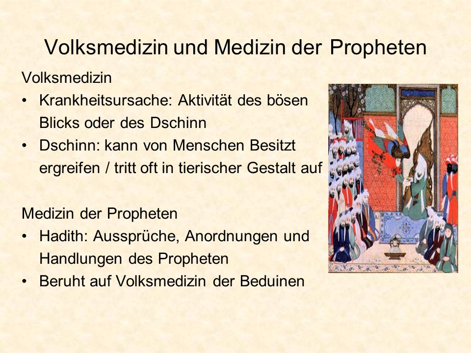Volksmedizin und Medizin der Propheten Volksmedizin Krankheitsursache: Aktivität des bösen Blicks oder des Dschinn Dschinn: kann von Menschen Besitzt