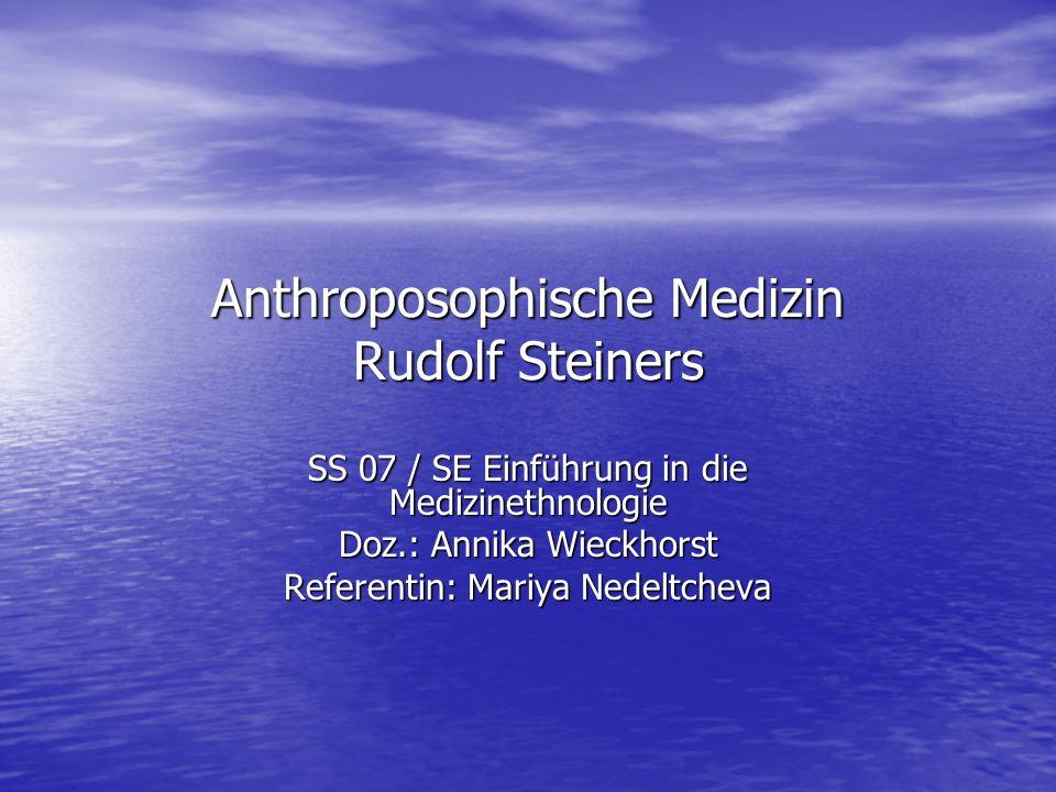 Anthroposophische Medizin Rudolf Steiners SS 07 / SE Einführung in die Medizinethnologie Doz.: Annika Wieckhorst Referentin: Mariya Nedeltcheva