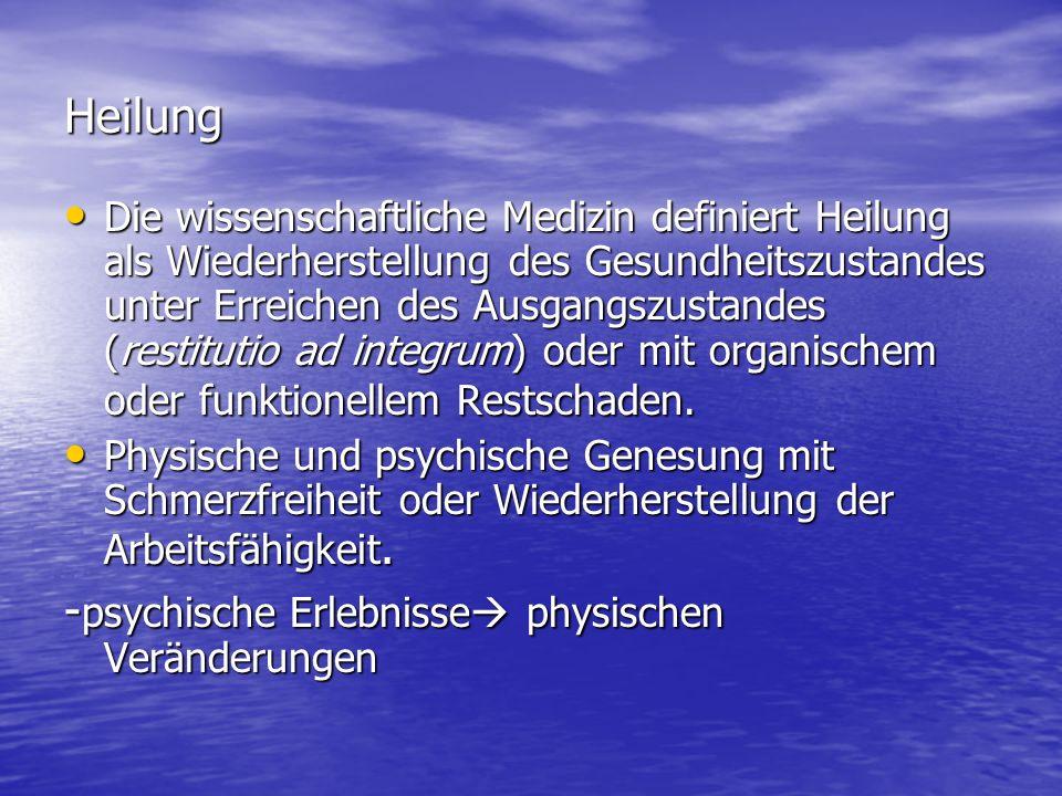 Heilung Die wissenschaftliche Medizin definiert Heilung als Wiederherstellung des Gesundheitszustandes unter Erreichen des Ausgangszustandes (restitut