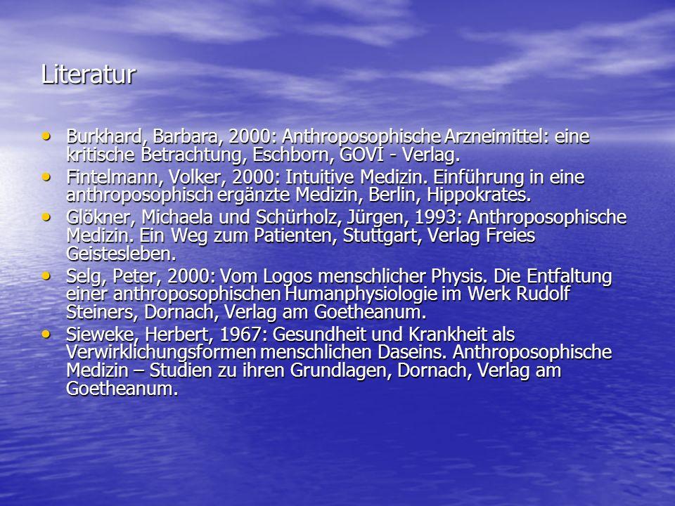 Literatur Burkhard, Barbara, 2000: Anthroposophische Arzneimittel: eine kritische Betrachtung, Eschborn, GOVI - Verlag. Burkhard, Barbara, 2000: Anthr