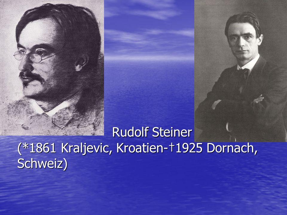 Rudolf Steiner (*1861 Kraljevic, Kroatien-1925 Dornach, Schweiz) Rudolf Steiner (*1861 Kraljevic, Kroatien-1925 Dornach, Schweiz)