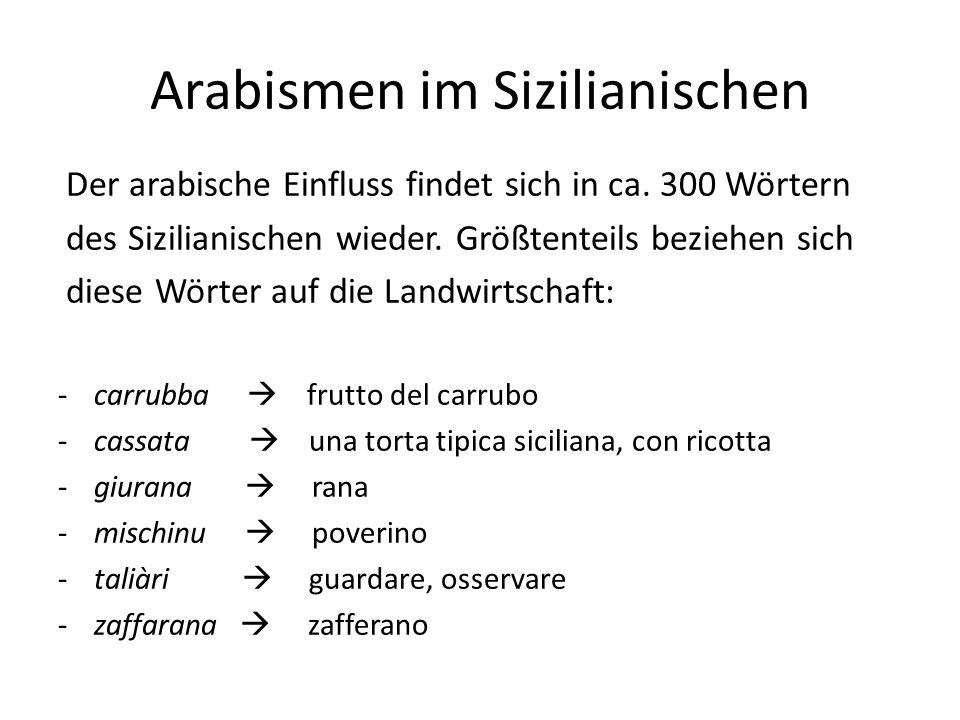 Arabismen im Sizilianischen Der arabische Einfluss findet sich in ca. 300 Wörtern des Sizilianischen wieder. Größtenteils beziehen sich diese Wörter a