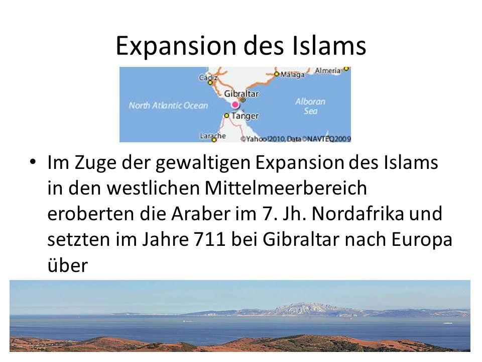 Expansion des Islams Im Zuge der gewaltigen Expansion des Islams in den westlichen Mittelmeerbereich eroberten die Araber im 7. Jh. Nordafrika und set