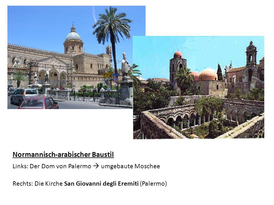 Normannisch-arabischer Baustil Links: Der Dom von Palermo umgebaute Moschee Rechts: Die Kirche San Giovanni degli Eremiti (Palermo)