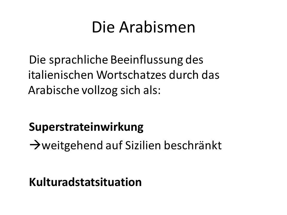 Die Arabismen Die sprachliche Beeinflussung des italienischen Wortschatzes durch das Arabische vollzog sich als: Superstrateinwirkung weitgehend auf S