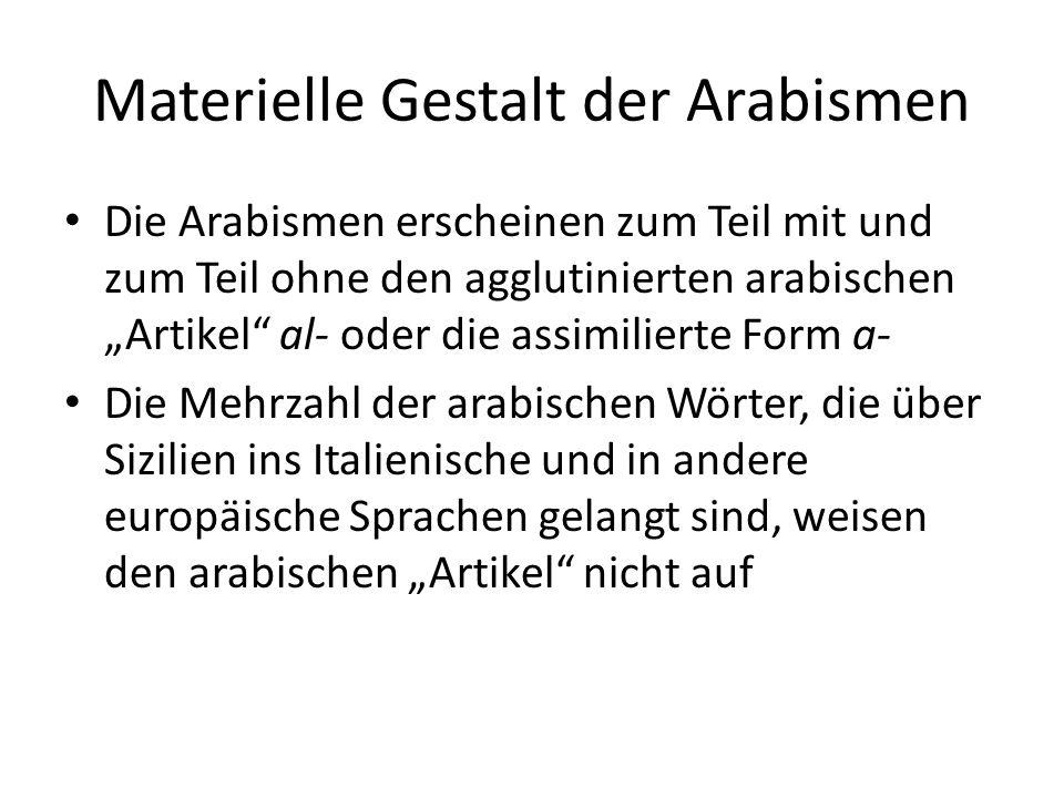 Materielle Gestalt der Arabismen Die Arabismen erscheinen zum Teil mit und zum Teil ohne den agglutinierten arabischen Artikel al- oder die assimilier