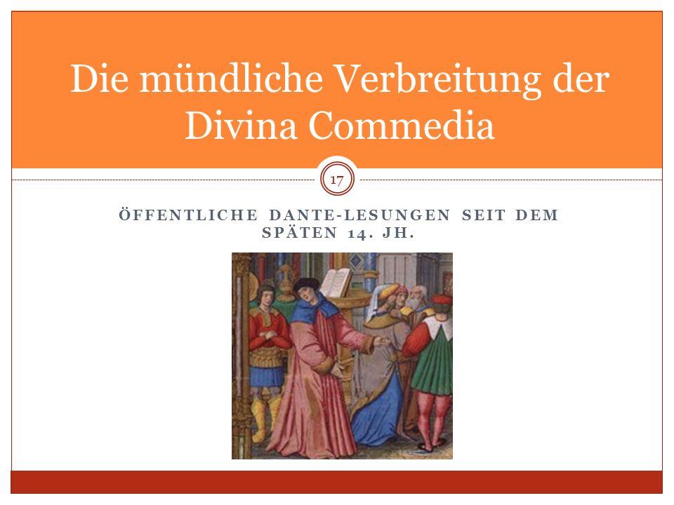 ÖFFENTLICHE DANTE-LESUNGEN SEIT DEM SPÄTEN 14. JH. 17 Die mündliche Verbreitung der Divina Commedia
