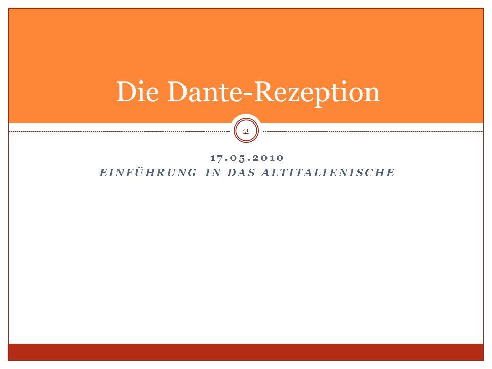 17.05.2010 EINFÜHRUNG IN DAS ALTITALIENISCHE Die Dante-Rezeption 2