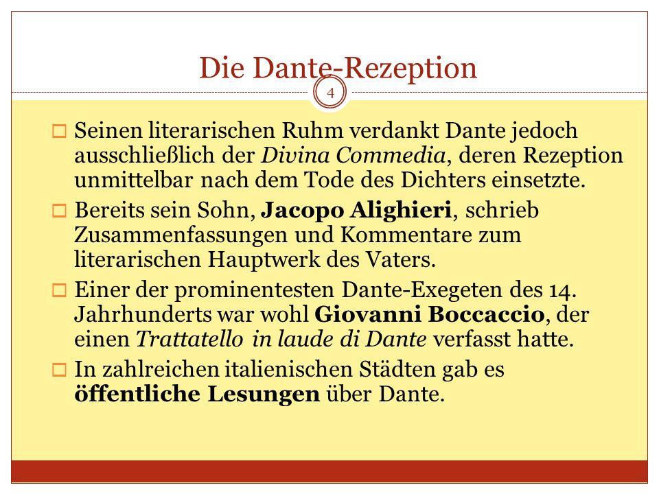 Die Dante-Rezeption Seinen literarischen Ruhm verdankt Dante jedoch ausschließlich der Divina Commedia, deren Rezeption unmittelbar nach dem Tode des