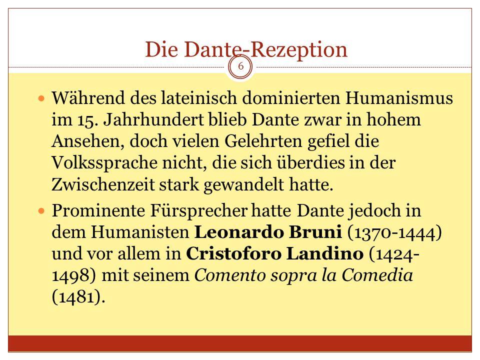Die Dante-Rezeption Während des lateinisch dominierten Humanismus im 15. Jahrhundert blieb Dante zwar in hohem Ansehen, doch vielen Gelehrten gefiel d