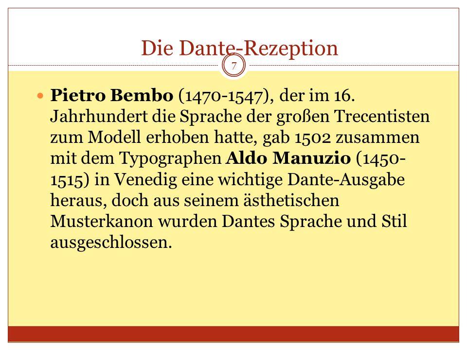 Die Dante-Rezeption Pietro Bembo (1470-1547), der im 16. Jahrhundert die Sprache der großen Trecentisten zum Modell erhoben hatte, gab 1502 zusammen m